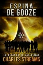 Espina de Gooze - La Alianza de las Almas, #2 ebook by Charles Streams