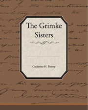 The Grimke Sisters ebook by Birney,Catherine H.