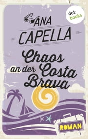 Chaos an der Costa Brava - Roman ebook by Ana Capella