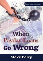 When Payday Loans Go Wrong ebook by Steve Perry