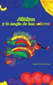 Albina y la magia de los colores ebook by Ingrid De Andrea