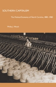 Southern Capitalism - The Political Economy of North Carolina, 1880–1980 ebook by Philip J. Wood
