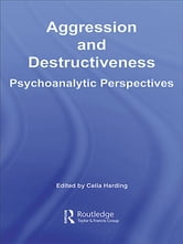 Aggression and Destructiveness - Psychoanalytic Perspectives ebook by