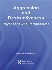 Aggression and Destructiveness - Psychoanalytic Perspectives ebook by Celia HARDING