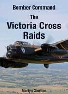 Bomber Command - The Victoria Cross Raids ebook by Martyn Chorlton
