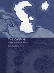 The Caspian - Politics, Energy and Security ebook by Shirin Akiner