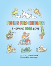 Poems For Children - Showing God's Love ebook by John Kummer