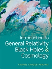 Introduction to General Relativity, Black Holes, and Cosmology ebook by Yvonne Choquet-Bruhat