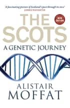 The Scots - A Genetic Journey ebook by Alistair Moffat