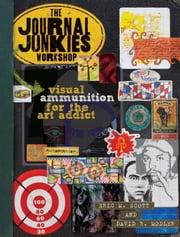 The Journal Junkies Workshop: Visual Ammunition for the Art Addict - Visual Ammunition for the Art Addict ebook by Eric M. Scott
