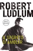 Il segreto di Ambler ebook by Robert Ludlum