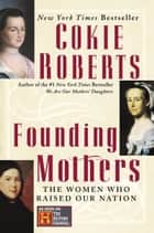 Founding Mothers - The Women Who Raised Our Nation eBook by Cokie Roberts