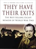 They Have Their Exits - The Best Selling Escape Memoir of World War Two ebook by Airey Neave