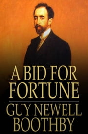 A Bid for Fortune - Or Dr. Nikola's Vendetta ebook by Guy Newell Boothby