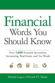 Financial Words You Should Know: Over 1,000 Essential Investment, Accounting, Real Estate, and Tax Words ebook by Michele Cagan,P.T. Shank