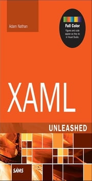 XAML Unleashed ebook by Nathan, Adam
