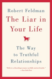 The Liar in Your Life - The Way to Truthful Relationships ebook by Robert Feldman