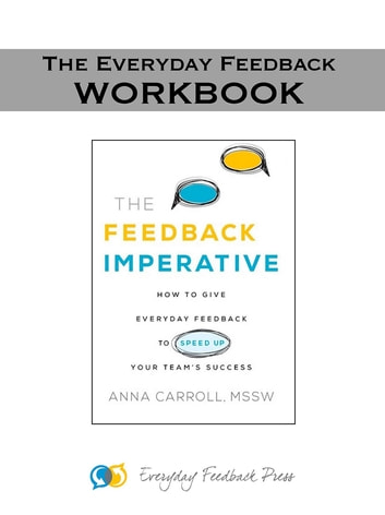 Everyday Feedback - The Workbook - How to Use the Everyday Feedback Method with Your Team. ebook by Anna Carroll