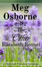 The Other Elizabeth Bennet: A Pride and Prejudice Variation Novella ebook by