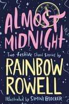 Almost Midnight: Two Short Stories by Rainbow Rowell ebook by Rainbow Rowell
