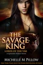 The Savage King e-bog by Michelle M. Pillow