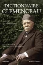 Dictionnaire Clemenceau ebook by Jean-Noël JEANNENEY, Sylvie BRODZIAK, Samuël TOMEI