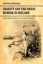 Charity and the Great Hunger in Ireland - The Kindness of Strangers ebook by Professor Christine Kinealy