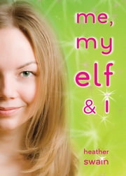 Me, My Elf & I ebook by Heather Swain