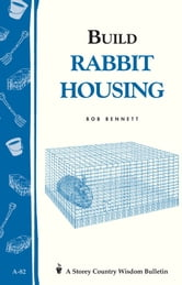 Build Rabbit Housing - Storey Country Wisdom Bulletin A-82 ebook by Bob Bennett