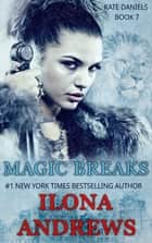 Magic Breaks - Kate Daniels Novel: 7 ebook by Ilona Andrews