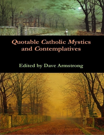 Quotable Catholic Mystics and Contemplatives ebook by Dave Armstrong