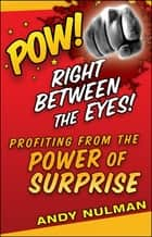 Pow! Right Between the Eyes ebook by Andy Nulman