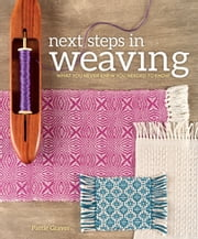 Next Steps In Weaving - What You Never Knew You Needed to Know ebook by Pattie Graver