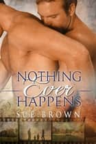 Nothing Ever Happens ebook by Sue Brown