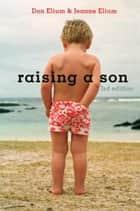 Raising a Son - Parents and the Making of a Healthy Man ebook by Don Elium, Jeanne Elium