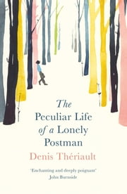 The Peculiar Life of a Lonely Postman ebook by Denis Thériault, Liedewy Hawke