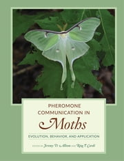 Pheromone Communication in Moths - Evolution, Behavior, and Application ebook by Jeremy D. Allison,Ring T. Cardé
