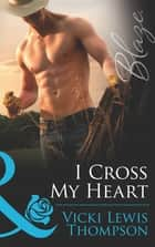 I Cross My Heart (Mills & Boon Blaze) (Sons of Chance, Book 12) ebook by Vicki Lewis Thompson