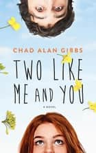 Two Like Me and You ebook by Chad Alan Gibbs