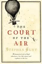 The Court of the Air eBook by Stephen Hunt