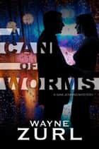 A Can of Worms ebook by Wayne Zurl