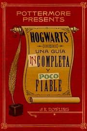 Hogwarts: una guía incompleta y poco fiable ebook by J.K. Rowling