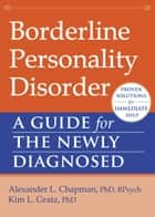 Borderline Personality Disorder ebook by Alexander L. Chapman, PhD, RPsych,Kim L. Gratz, PhD