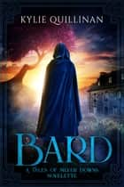 Bard - A Tales of Silver Downs Novelette ebook by Kylie Quillinan