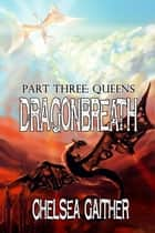 Dragonbreath Part Three: Queens ebook by Chelsea Gaither