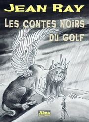 Les contes noirs du golf ebook by Jean Ray