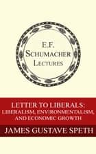 Letter to Liberals: Liberalism, Environmentalism, and Economic Growth ebook by James Gustave Speth, Hildegarde Hannum