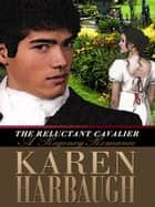 The Reluctant Cavalier ebook by Karen Harbaugh