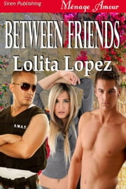 Between Friends ebook by Lolita Lopez