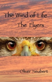 The Wind of Life - The Flyers - The Flyers ebook by Oliver Neubert